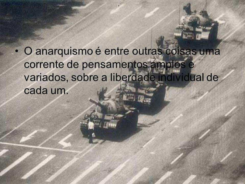 O anarquismo é entre outras coisas uma corrente de pensamentos amplos e variados, sobre a liberdade individual de cada um.
