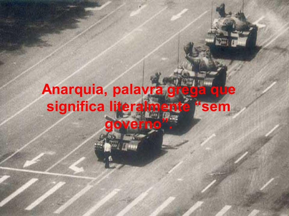 Anarquia, palavra grega que significa literalmente sem governo .