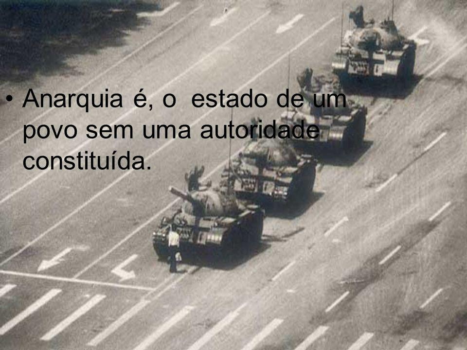 Anarquia é, o estado de um povo sem uma autoridade constituída.