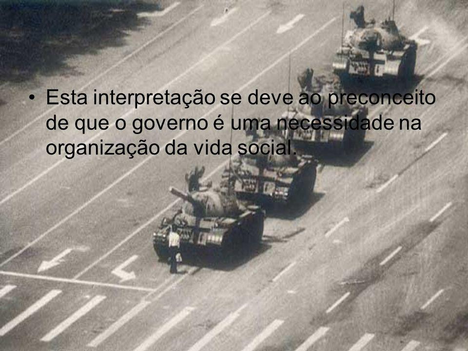 Esta interpretação se deve ao preconceito de que o governo é uma necessidade na organização da vida social.