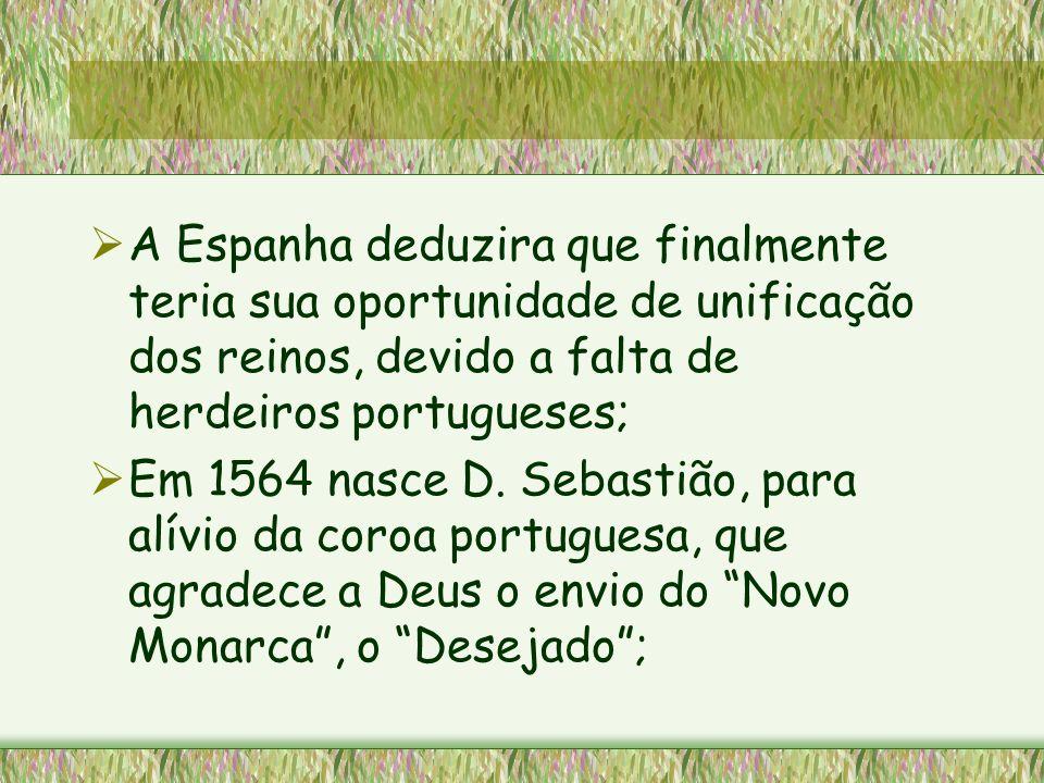 A Espanha deduzira que finalmente teria sua oportunidade de unificação dos reinos, devido a falta de herdeiros portugueses;