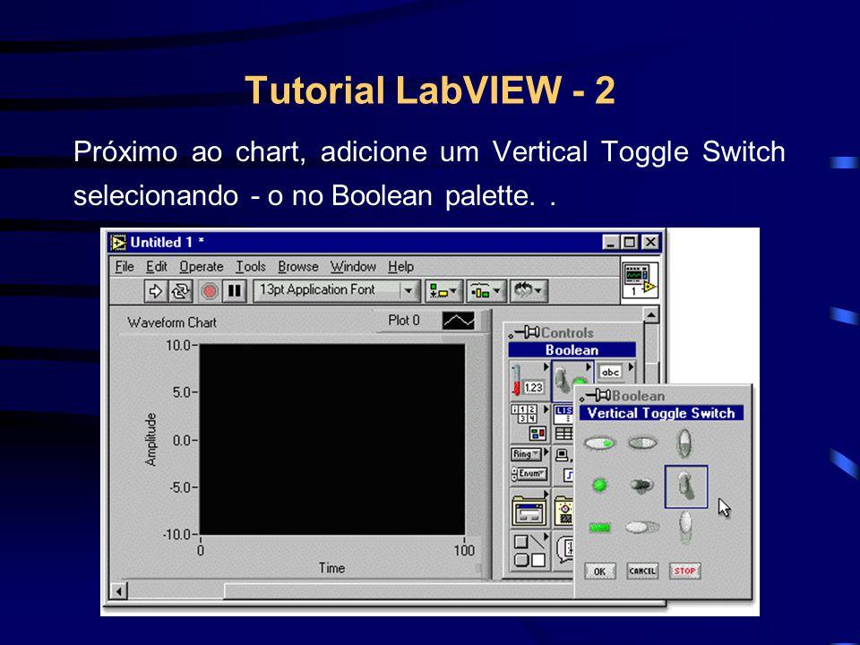 Tutorial LabVIEW - 2 Próximo ao chart, adicione um Vertical Toggle Switch selecionando - o no Boolean palette. .