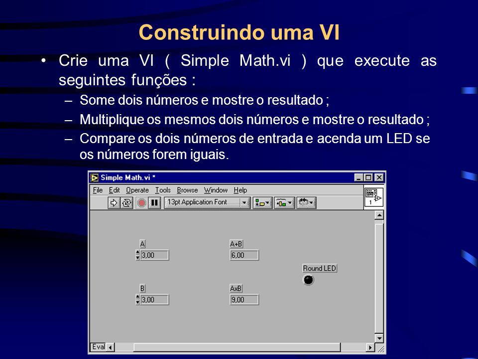 Construindo uma VI Crie uma VI ( Simple Math.vi ) que execute as seguintes funções : Some dois números e mostre o resultado ;