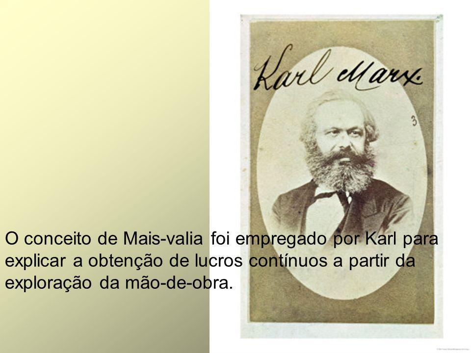O conceito de Mais-valia foi empregado por Karl para explicar a obtenção de lucros contínuos a partir da exploração da mão-de-obra.