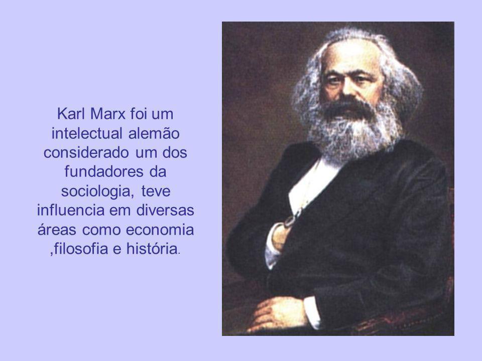 Karl Marx foi um intelectual alemão considerado um dos fundadores da sociologia, teve influencia em diversas áreas como economia ,filosofia e história.