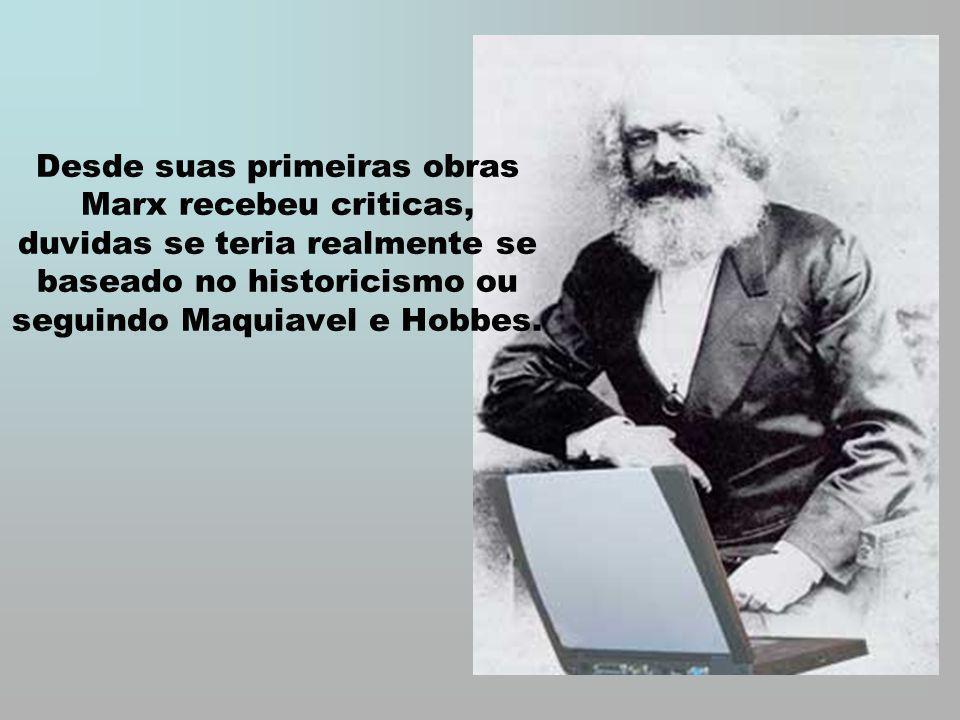Desde suas primeiras obras Marx recebeu criticas, duvidas se teria realmente se baseado no historicismo ou seguindo Maquiavel e Hobbes.
