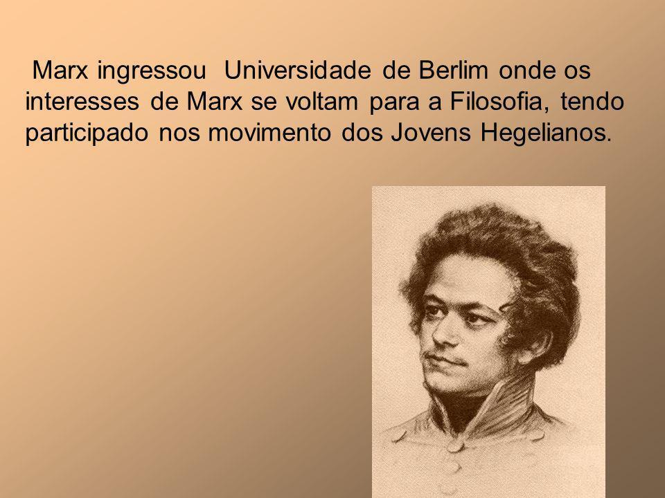 Marx ingressou Universidade de Berlim onde os interesses de Marx se voltam para a Filosofia, tendo participado nos movimento dos Jovens Hegelianos.