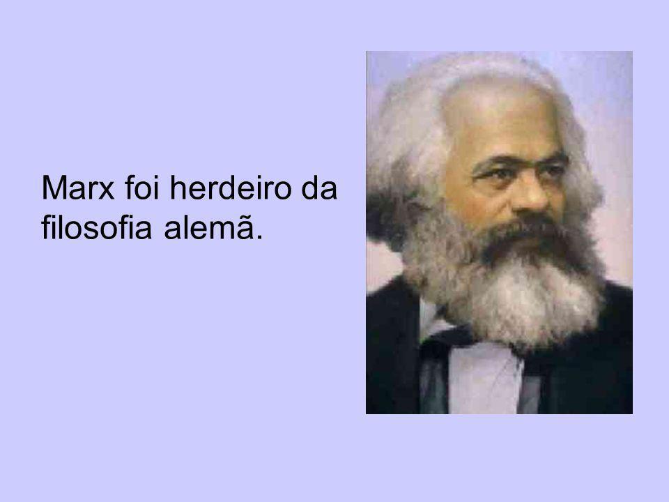 Marx foi herdeiro da filosofia alemã.