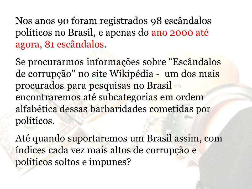 Nos anos 90 foram registrados 98 escândalos políticos no Brasil, e apenas do ano 2000 até agora, 81 escândalos.