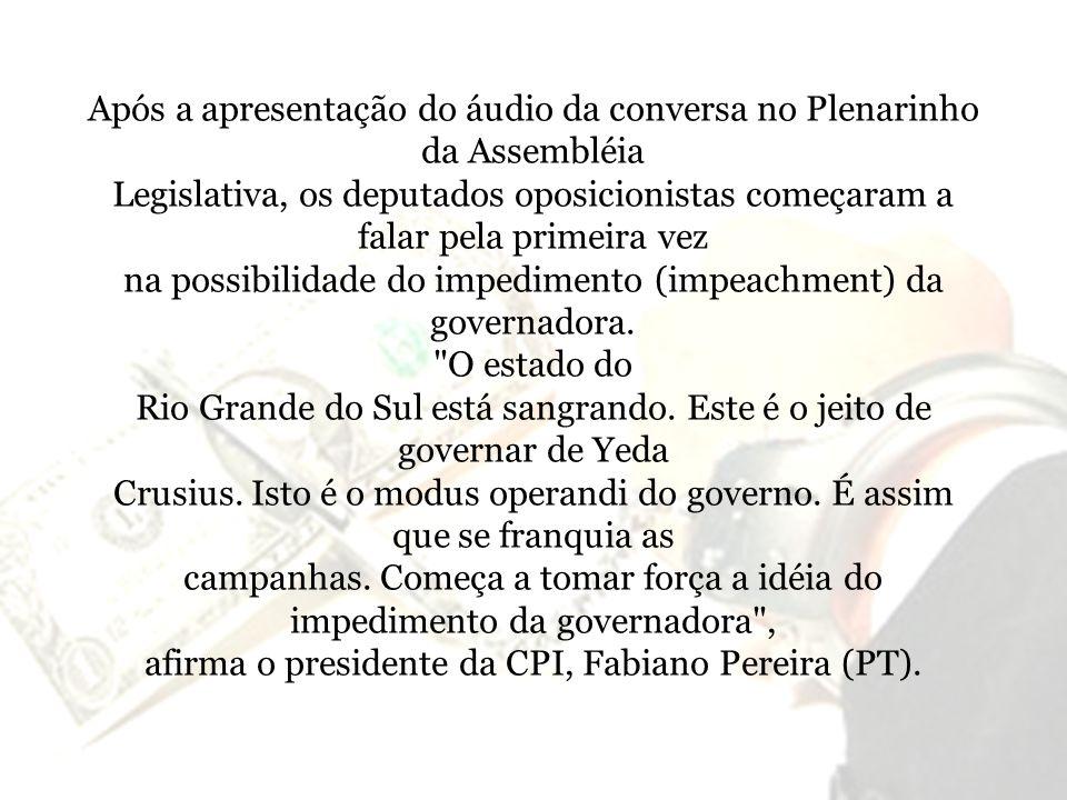 Após a apresentação do áudio da conversa no Plenarinho da Assembléia Legislativa, os deputados oposicionistas começaram a falar pela primeira vez na possibilidade do impedimento (impeachment) da governadora.