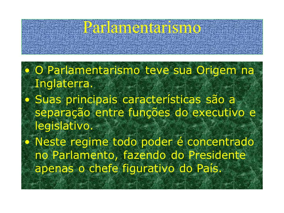 Parlamentarismo O Parlamentarismo teve sua Origem na Inglaterra.