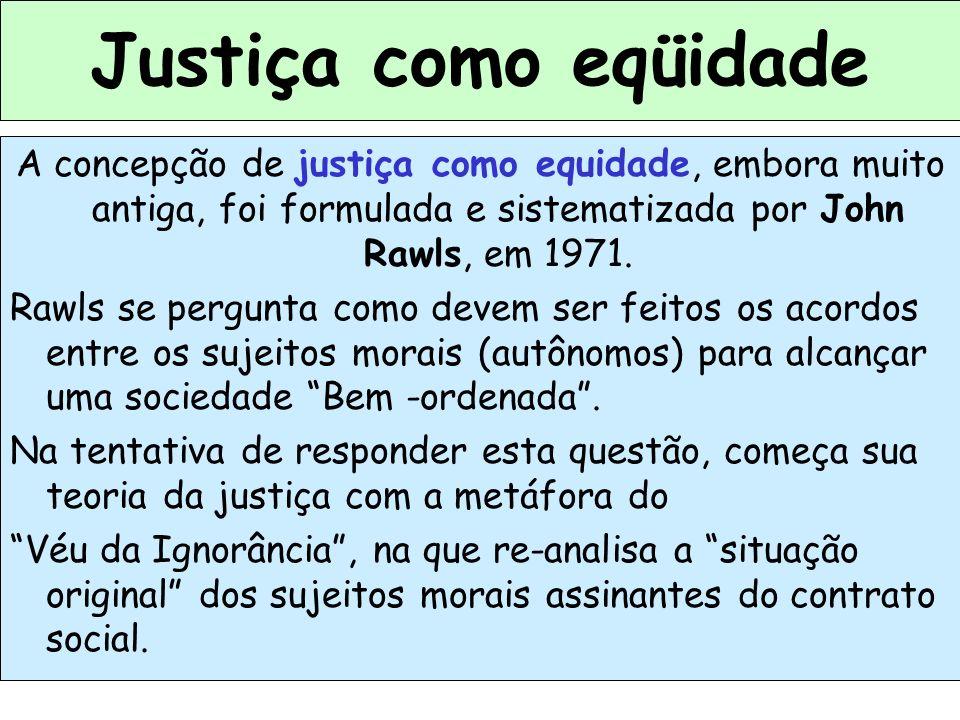 Justiça como eqüidade A concepção de justiça como equidade, embora muito antiga, foi formulada e sistematizada por John Rawls, em 1971.