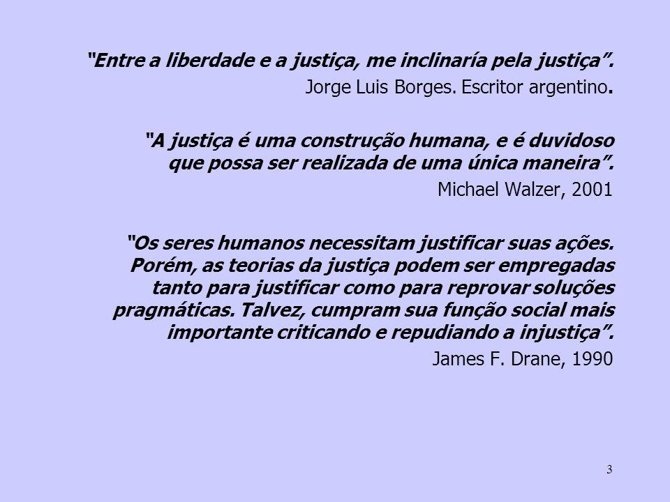 Entre a liberdade e a justiça, me inclinaría pela justiça .