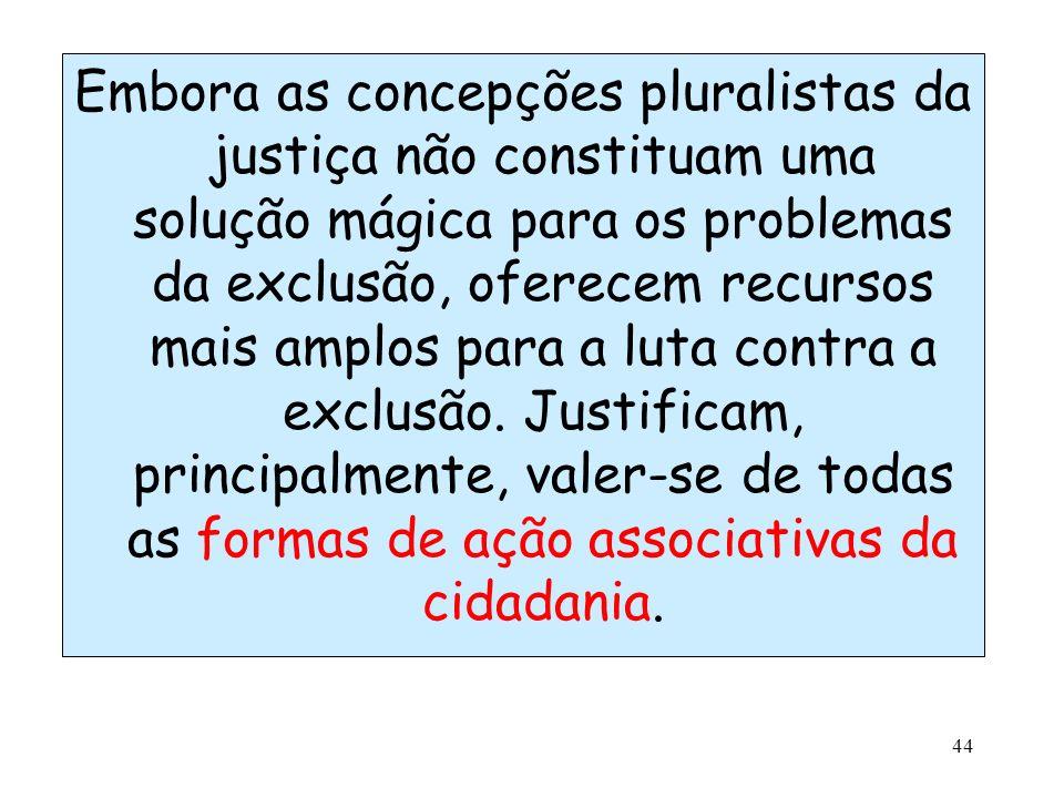 Embora as concepções pluralistas da justiça não constituam uma solução mágica para os problemas da exclusão, oferecem recursos mais amplos para a luta contra a exclusão.