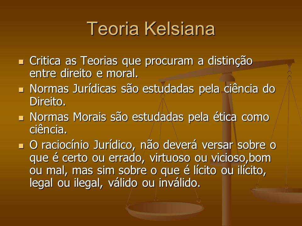 Teoria KelsianaCritica as Teorias que procuram a distinção entre direito e moral. Normas Jurídicas são estudadas pela ciência do Direito.