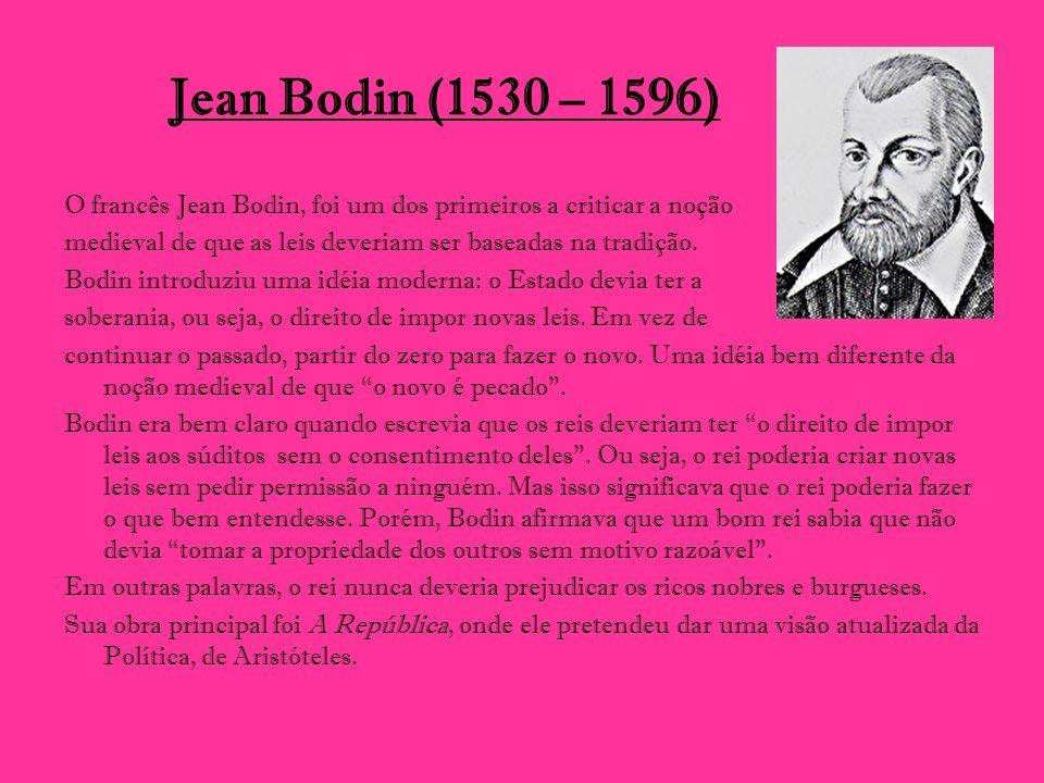 Jean Bodin (1530 – 1596) O francês Jean Bodin, foi um dos primeiros a criticar a noção. medieval de que as leis deveriam ser baseadas na tradição.