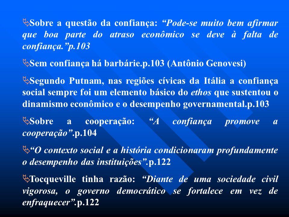 Sobre a questão da confiança: Pode-se muito bem afirmar que boa parte do atraso econômico se deve à falta de confiança. p.103