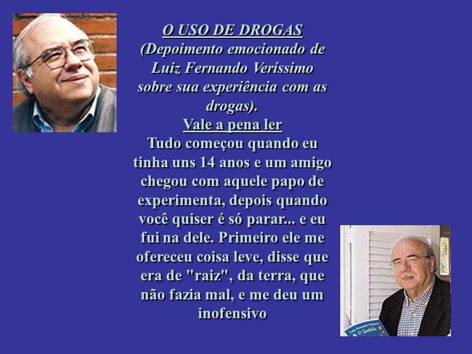 O USO DE DROGAS (Depoimento emocionado de Luiz Fernando Veríssimo sobre sua experiência com as drogas).