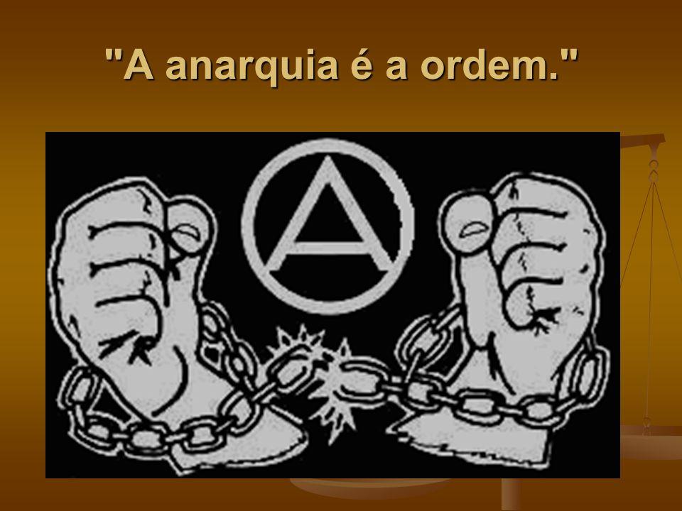 A anarquia é a ordem.