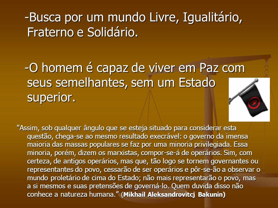 -Busca por um mundo Livre, Igualitário, Fraterno e Solidário.