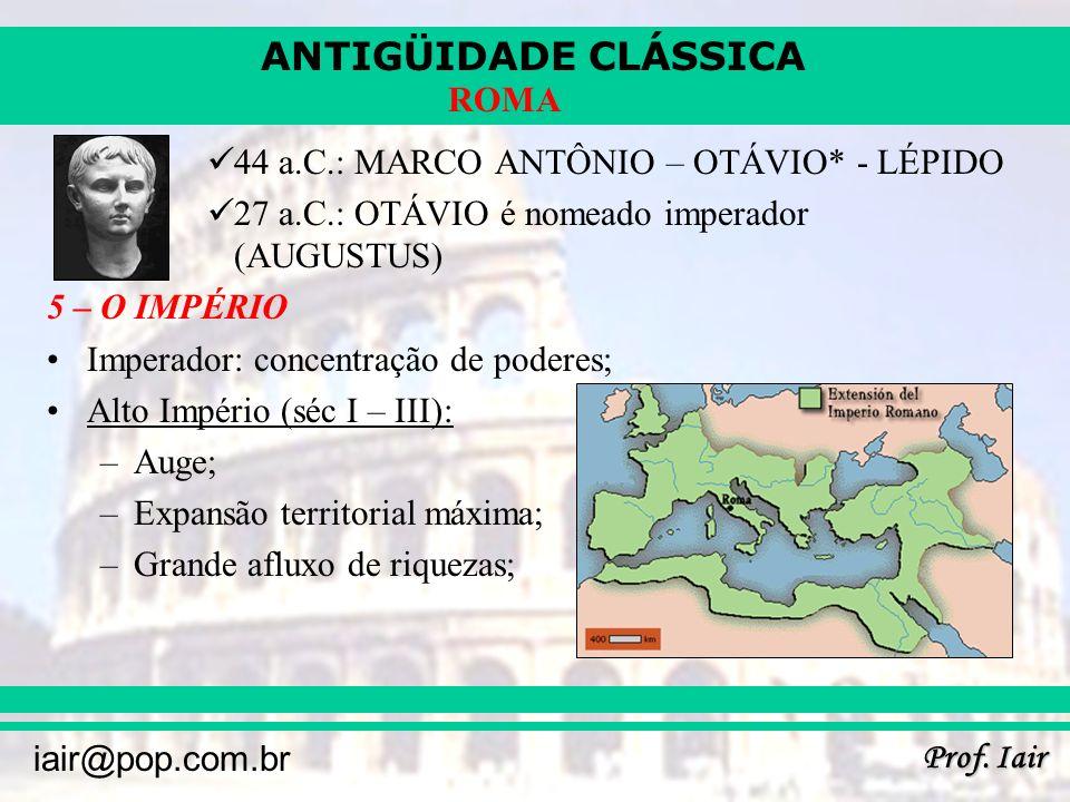 44 a.C.: MARCO ANTÔNIO – OTÁVIO* - LÉPIDO