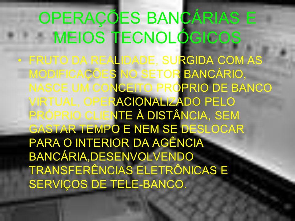 OPERAÇÕES BANCÁRIAS E MEIOS TECNOLÓGICOS