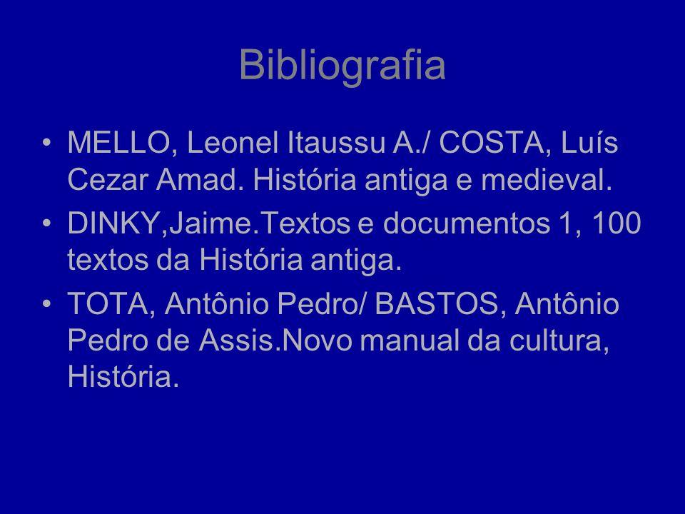 BibliografiaMELLO, Leonel Itaussu A./ COSTA, Luís Cezar Amad. História antiga e medieval.