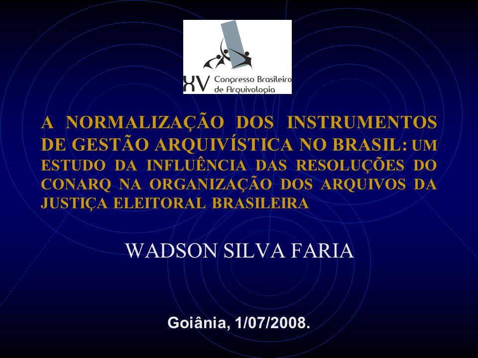 A NORMALIZAÇÃO DOS INSTRUMENTOS DE GESTÃO ARQUIVÍSTICA NO BRASIL: UM ESTUDO DA INFLUÊNCIA DAS RESOLUÇÕES DO CONARQ NA ORGANIZAÇÃO DOS ARQUIVOS DA JUSTIÇA ELEITORAL BRASILEIRA