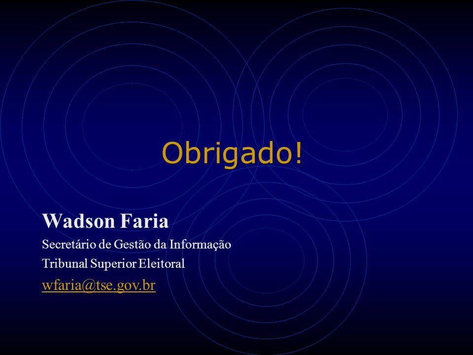 Obrigado! Wadson Faria wfaria@tse.gov.br