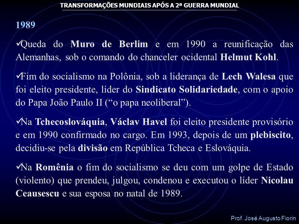 1989Queda do Muro de Berlim e em 1990 a reunificação das Alemanhas, sob o comando do chanceler ocidental Helmut Kohl.