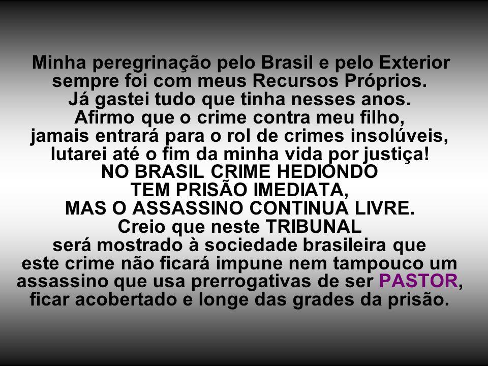 Minha peregrinação pelo Brasil e pelo Exterior sempre foi com meus Recursos Próprios.