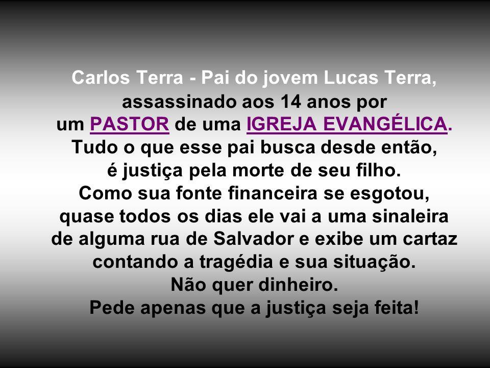 Carlos Terra - Pai do jovem Lucas Terra, assassinado aos 14 anos por um PASTOR de uma IGREJA EVANGÉLICA.