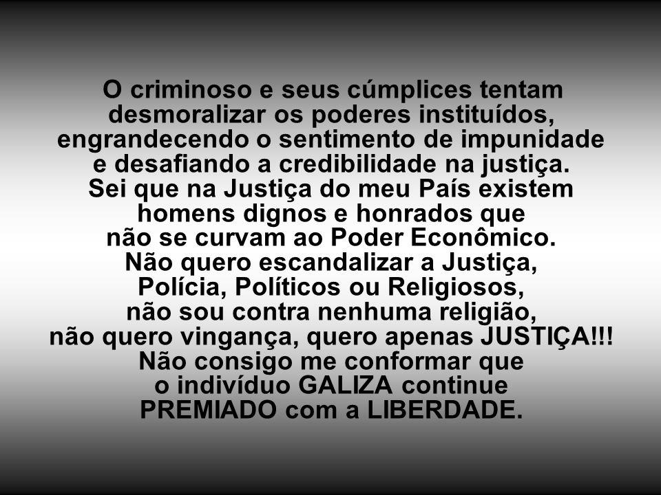 O criminoso e seus cúmplices tentam desmoralizar os poderes instituídos, engrandecendo o sentimento de impunidade e desafiando a credibilidade na justiça.