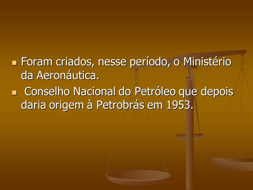 Foram criados, nesse período, o Ministério da Aeronáutica.