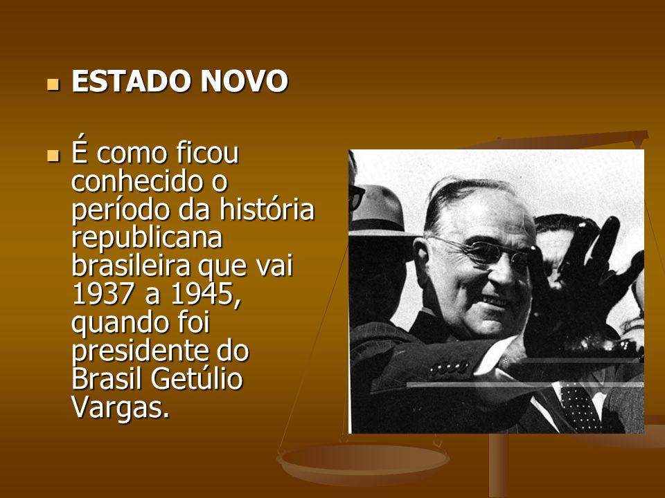 ESTADO NOVO É como ficou conhecido o período da história republicana brasileira que vai 1937 a 1945, quando foi presidente do Brasil Getúlio Vargas.