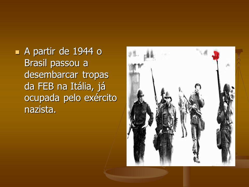 A partir de 1944 o Brasil passou a desembarcar tropas da FEB na Itália, já ocupada pelo exército nazista.