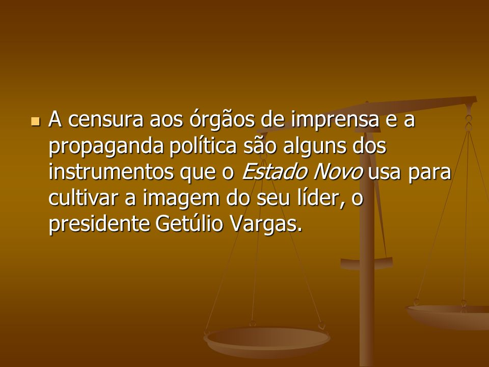 A censura aos órgãos de imprensa e a propaganda política são alguns dos instrumentos que o Estado Novo usa para cultivar a imagem do seu líder, o presidente Getúlio Vargas.