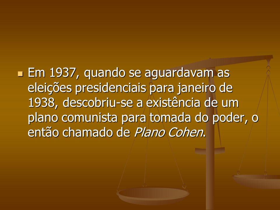 Em 1937, quando se aguardavam as eleições presidenciais para janeiro de 1938, descobriu-se a existência de um plano comunista para tomada do poder, o então chamado de Plano Cohen.