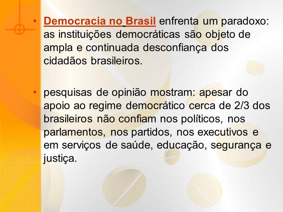 Democracia no Brasil enfrenta um paradoxo: as instituições democráticas são objeto de ampla e continuada desconfiança dos cidadãos brasileiros.