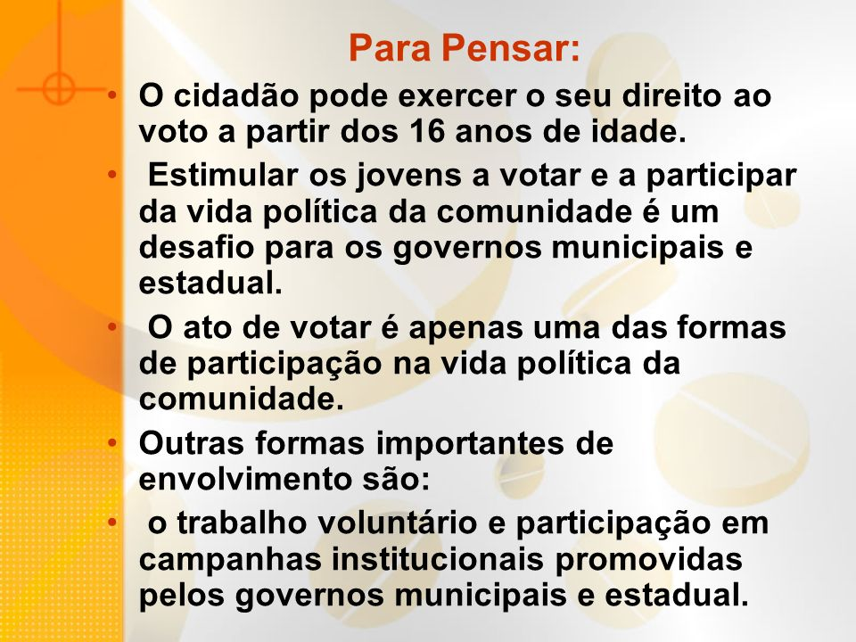 Para Pensar:O cidadão pode exercer o seu direito ao voto a partir dos 16 anos de idade.