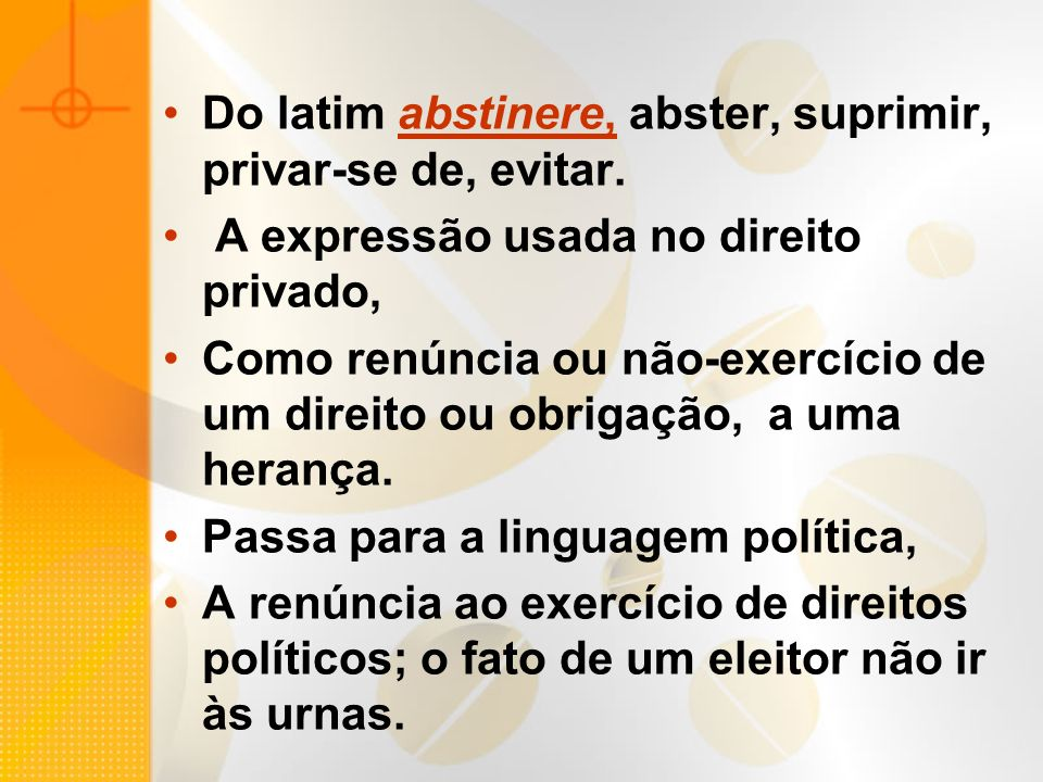Do latim abstinere, abster, suprimir, privar-se de, evitar.