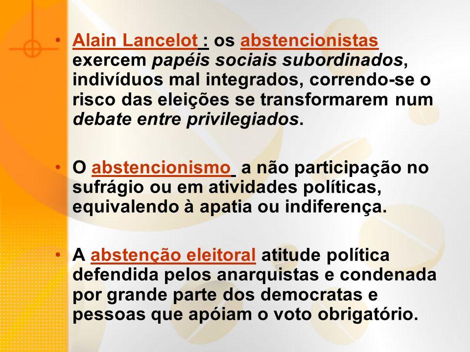 Alain Lancelot : os abstencionistas exercem papéis sociais subordinados, indivíduos mal integrados, correndo-se o risco das eleições se transformarem num debate entre privilegiados.