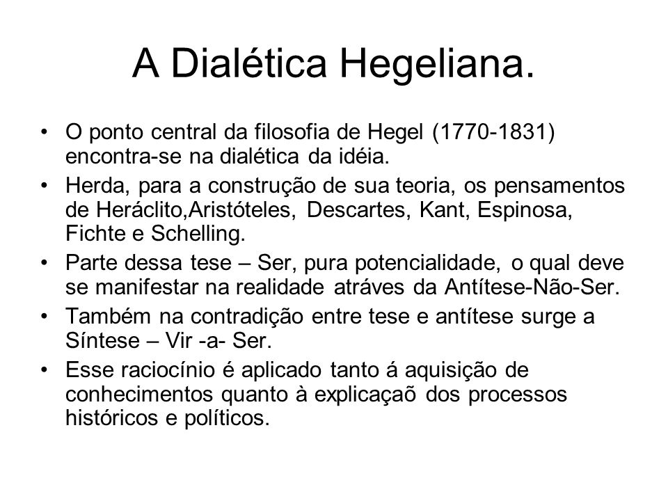 A Dialética Hegeliana. O ponto central da filosofia de Hegel (1770-1831) encontra-se na dialética da idéia.
