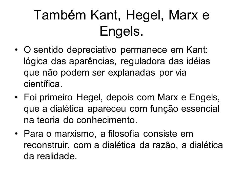 Também Kant, Hegel, Marx e Engels.