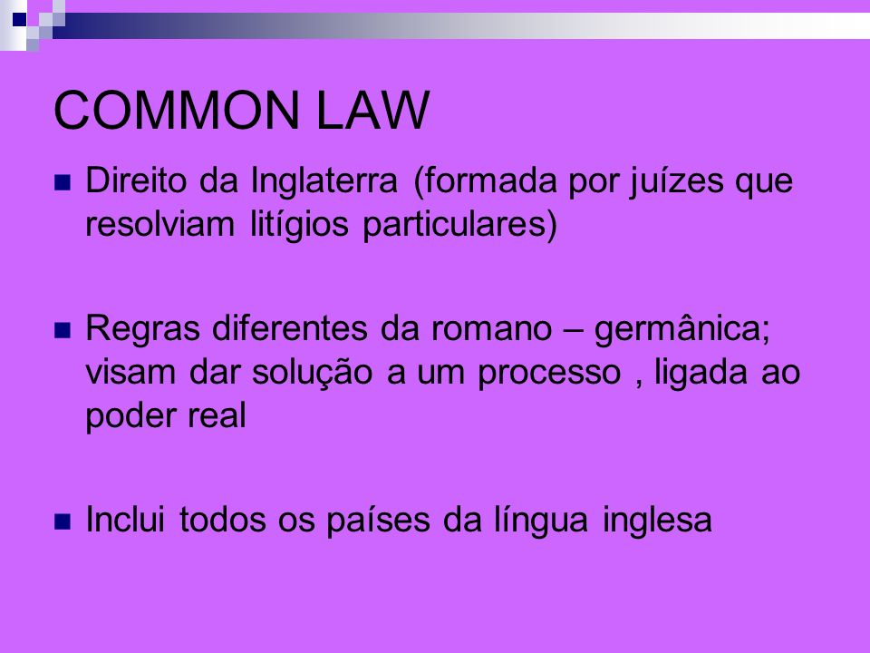 COMMON LAWDireito da Inglaterra (formada por juízes que resolviam litígios particulares)