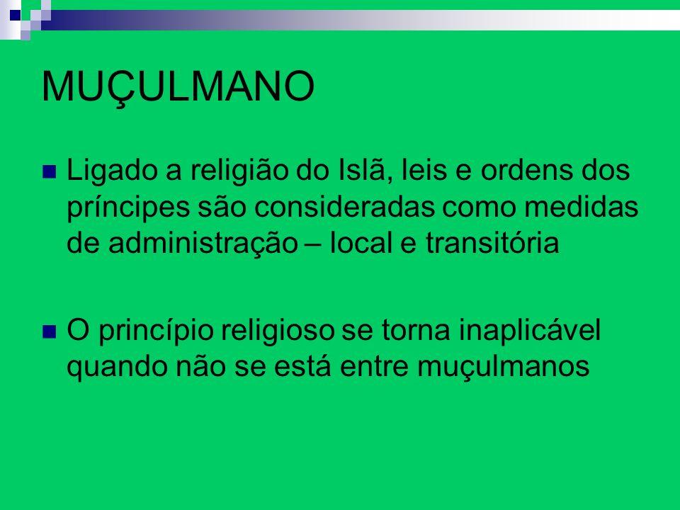 MUÇULMANO Ligado a religião do Islã, leis e ordens dos príncipes são consideradas como medidas de administração – local e transitória.