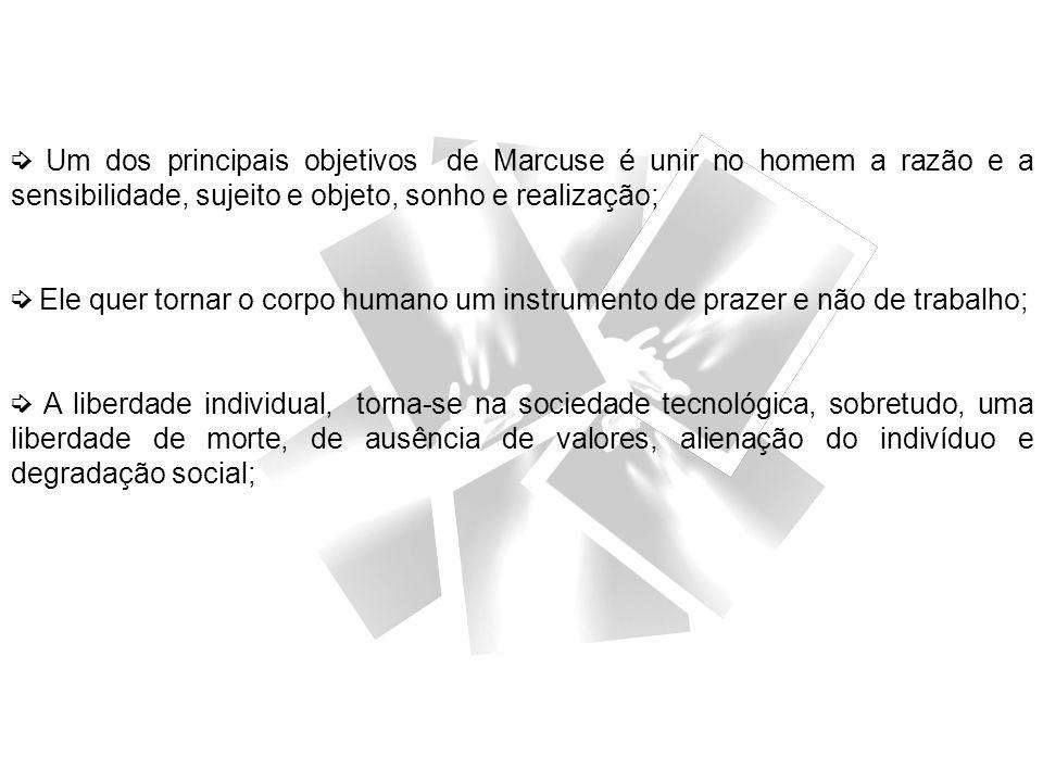 ➭ Um dos principais objetivos de Marcuse é unir no homem a razão e a sensibilidade, sujeito e objeto, sonho e realização;