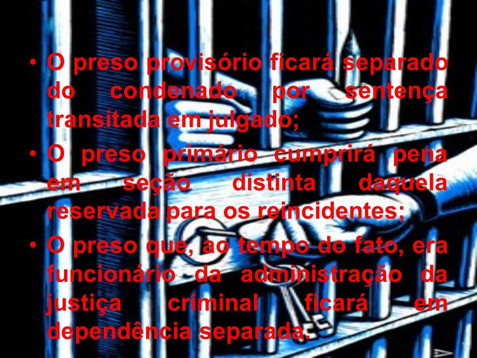 O preso provisório ficará separado do condenado por sentença transitada em julgado;