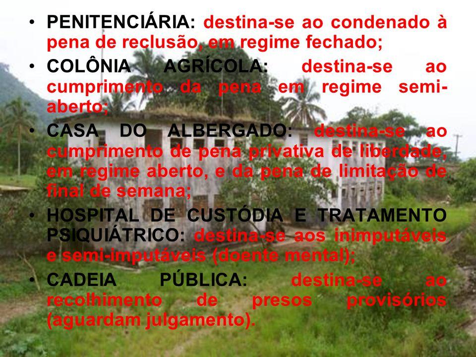 PENITENCIÁRIA: destina-se ao condenado à pena de reclusão, em regime fechado;
