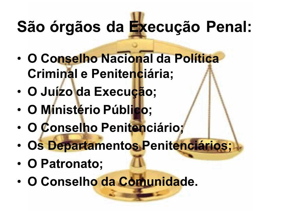 São órgãos da Execução Penal: